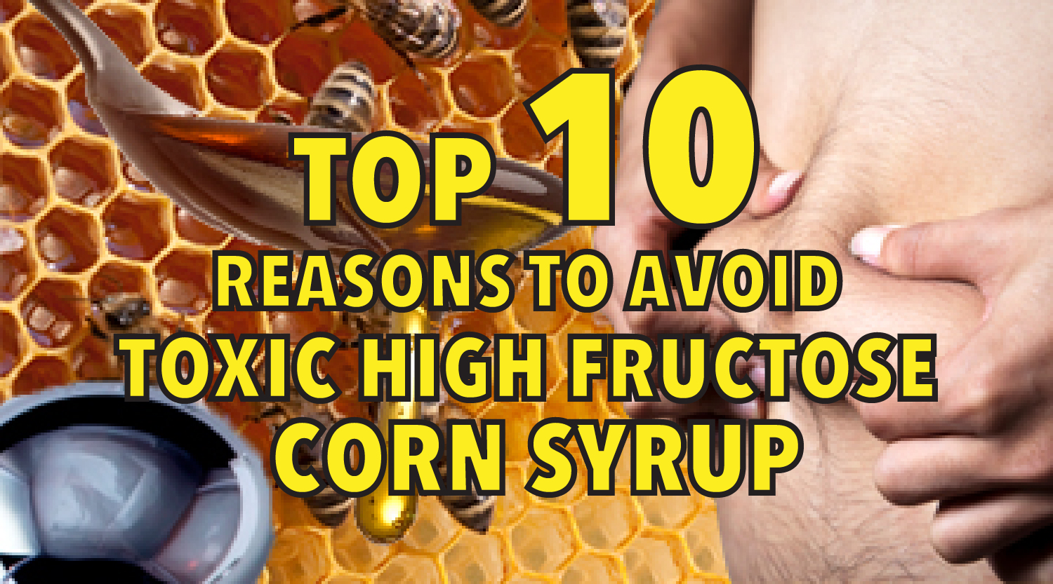 Top 10 reasons to avoid toxic high-fructose corn syrup