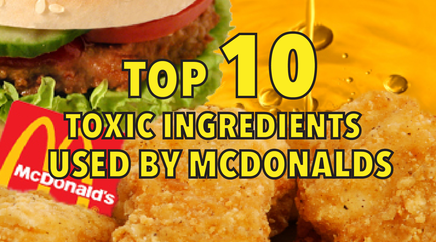 Top 10 toxic ingredients used by mcdonalds