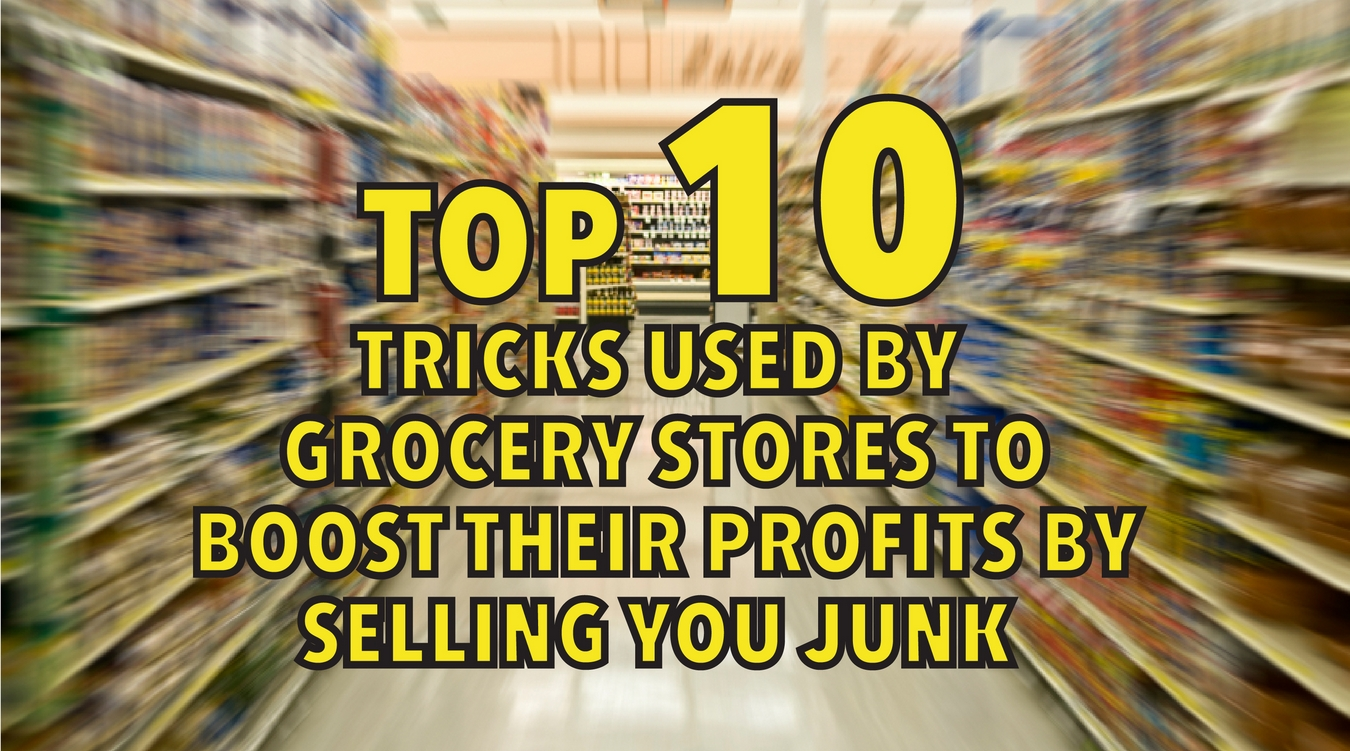 Top 10 tricks used by grocery stores to boost their profits by selling you junk-01